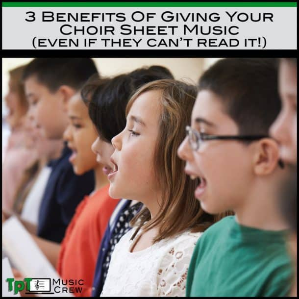 3 Benefits of Giving Your Choir Sheet Music (Even If They Can't Read It!)