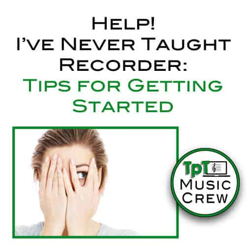 Help!  I've Never Taught Recorder:  Tips for Getting Started