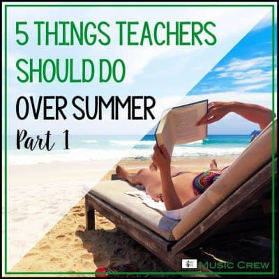 5 Things Teachers Should Do Over Summer – part 1