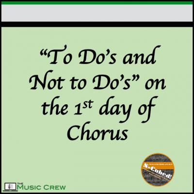 To do's and NOT to do's on the first day of chorus!
