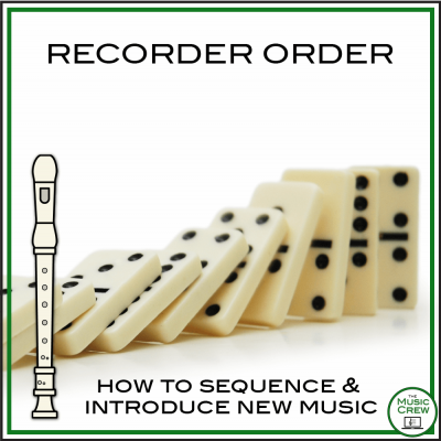 Recorder Order: How to Easily Sequence and Teach New Music