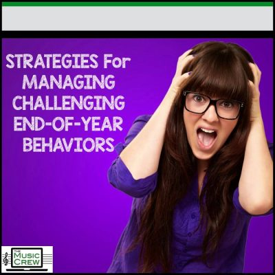 Strategies for Managing Challenging End-of-Year Behaviors in the Music Classroom
