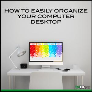 How to Easily Organize Your Computer Desktop