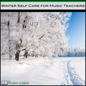 Winter Self Care for Music Teachers