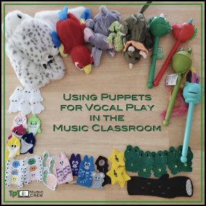 Using Puppets for Vocal Play in the Music Classroom