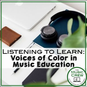 Listening to Learn: Voices of Color in Music Education